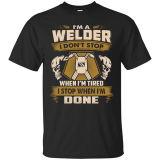 Cool Welder Tee Shirt I Don't Stop When I'm Tired Gift Tshirt