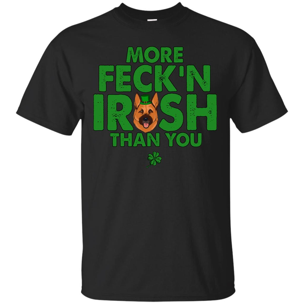 My German Shepherd Is More Feck'n Irish Than You German Dog TShirt