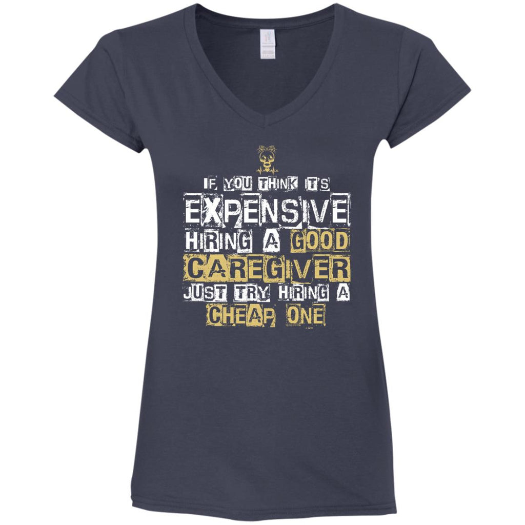 It's Expensive Hiring A Good Caregiver T Shirts