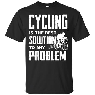 Cycling Is The Best Solution To Any Problem T Shirts