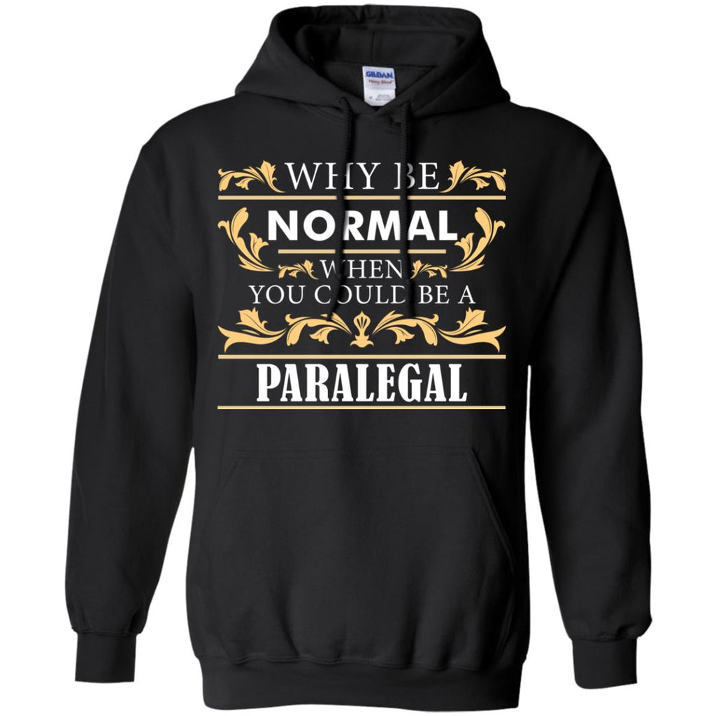 Why Be Normal When You Could Be A Paralegal Tee Shirt