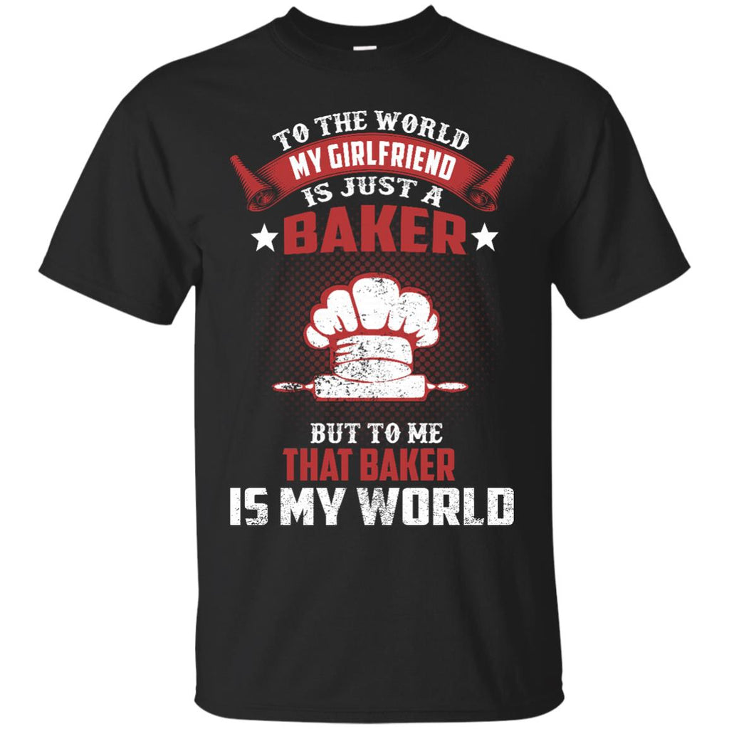 To The World My Girlfriend Is Just A Baker Tshirt Gift