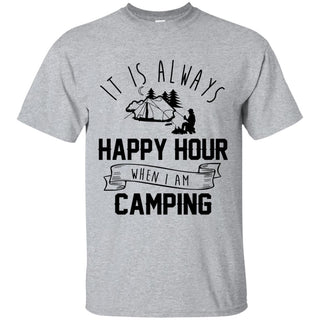 It Is Always Happy Hour Awesome Camping Tee Shirt