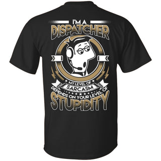 My Level Of Sarcasm Depends On Your Level Of Stupidity Dispatcher T Shirts