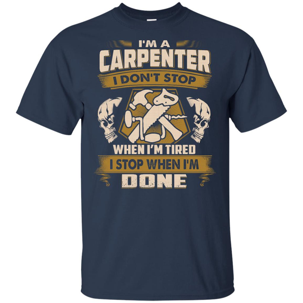 Carpenter T Shirt - I Don't Stop When I'm Tired