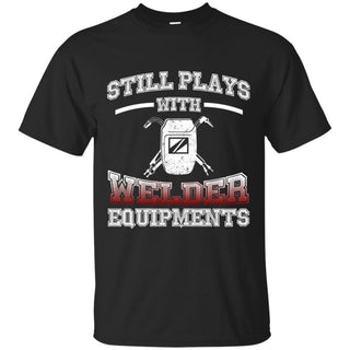 Still Plays With Welder T Shirt