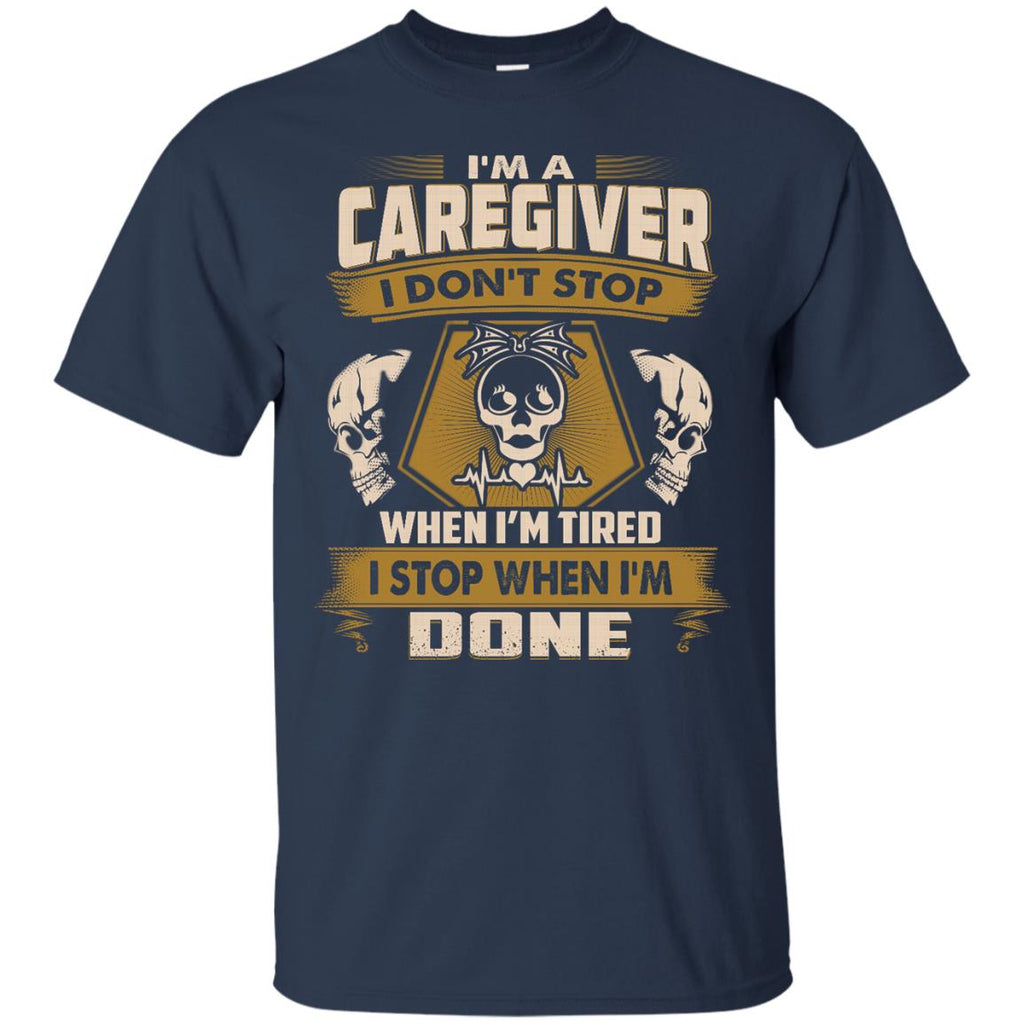 Caregiver T Shirt - I Don't Stop When I'm Tired