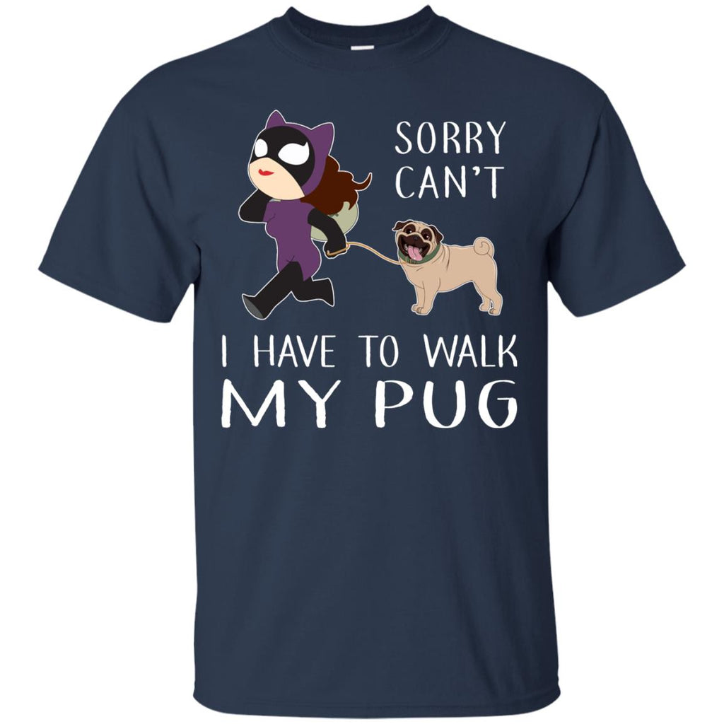 Sorry Can't I Have To Walk My Pug Tshirt for Puppy Lover