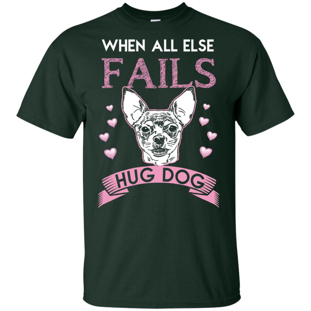 When All Else Fails I Hug My Chihuahua Tshirt For Puppy Lover