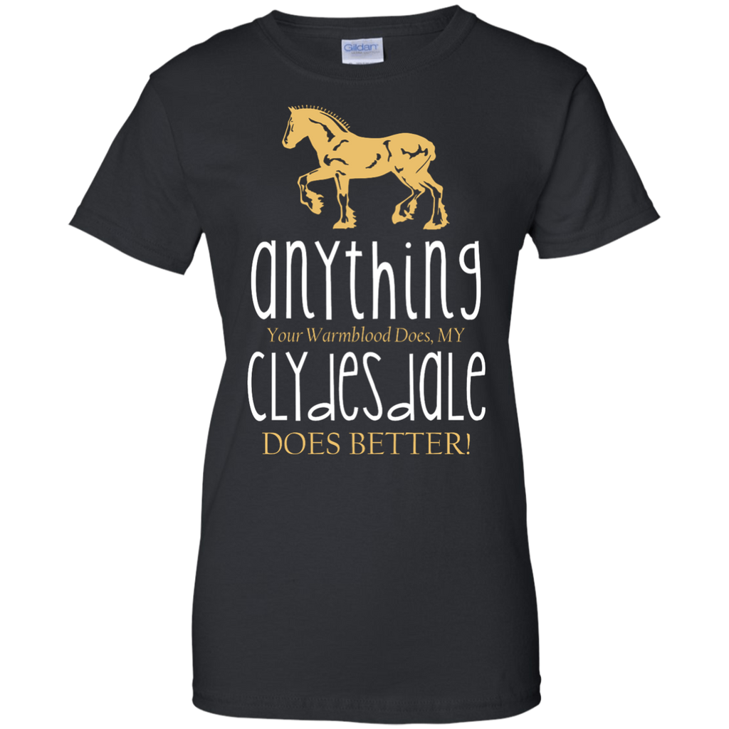 Any Thing Your Warmblood Does My Clydesdale Does Better Horse TShirt