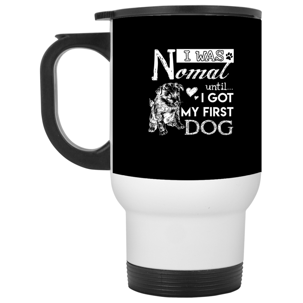 Cute Dog Mugs. I Was Normal Until I Got My First Dog, is best gift