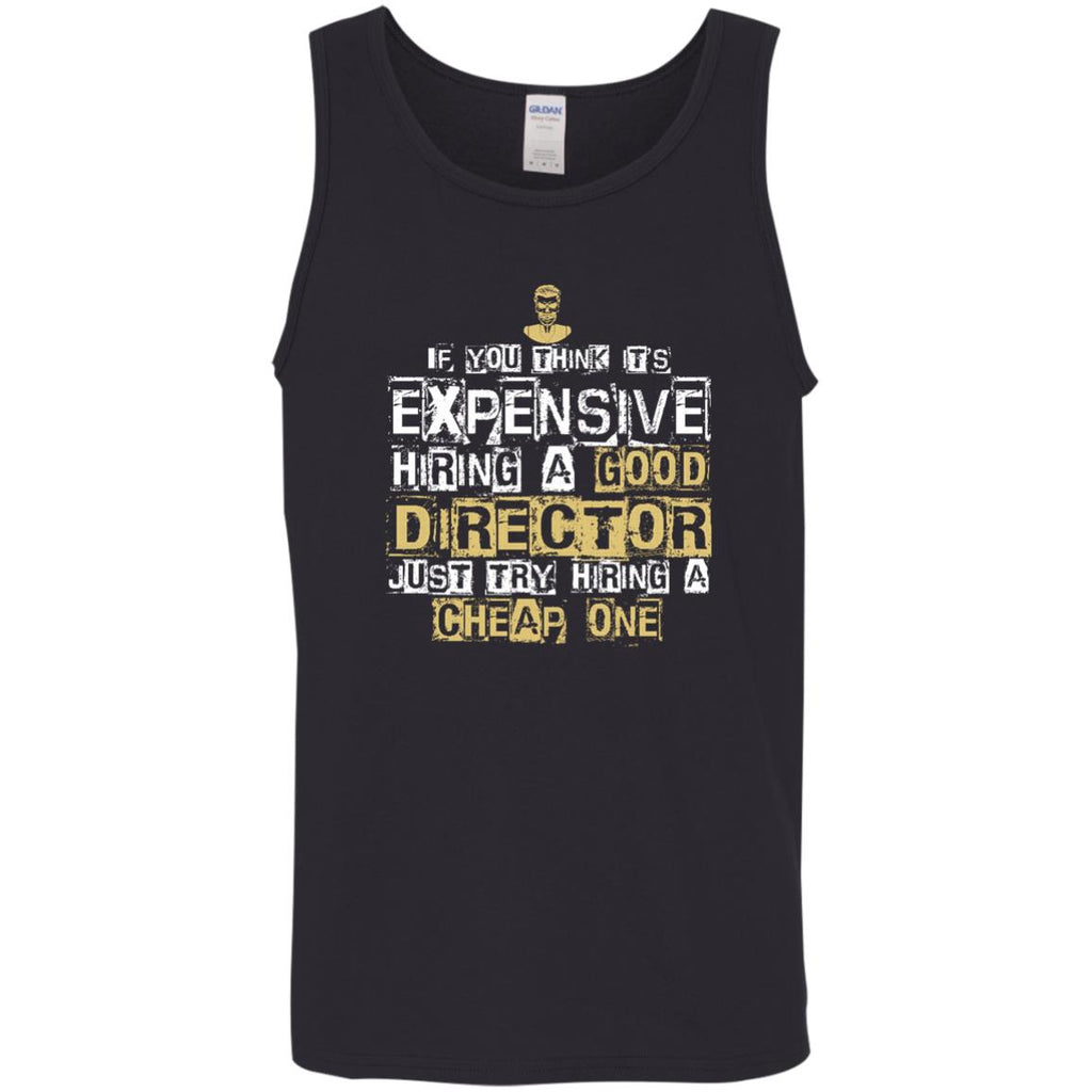 It's Expensive Hiring A Good Director T Shirts
