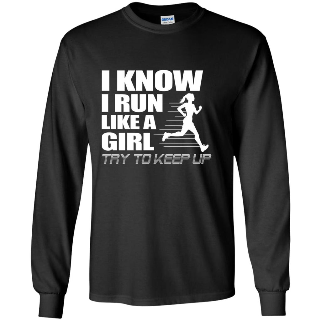 Nice Running Tshirt I know I run like a girl try to keep up