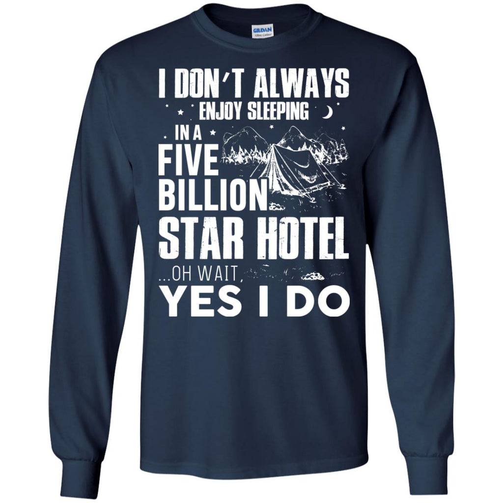 I Don't Always Enjoy Sleeping In A Five Billion Star Hotel TShirt for Camping Lover