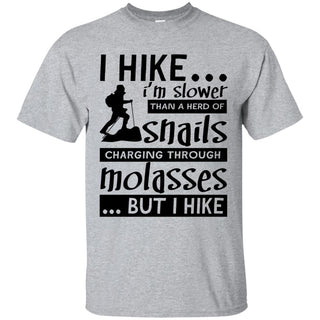 I Hike I Am Slower Than A Herd Of Snails Charging Through Molasses Tshirt