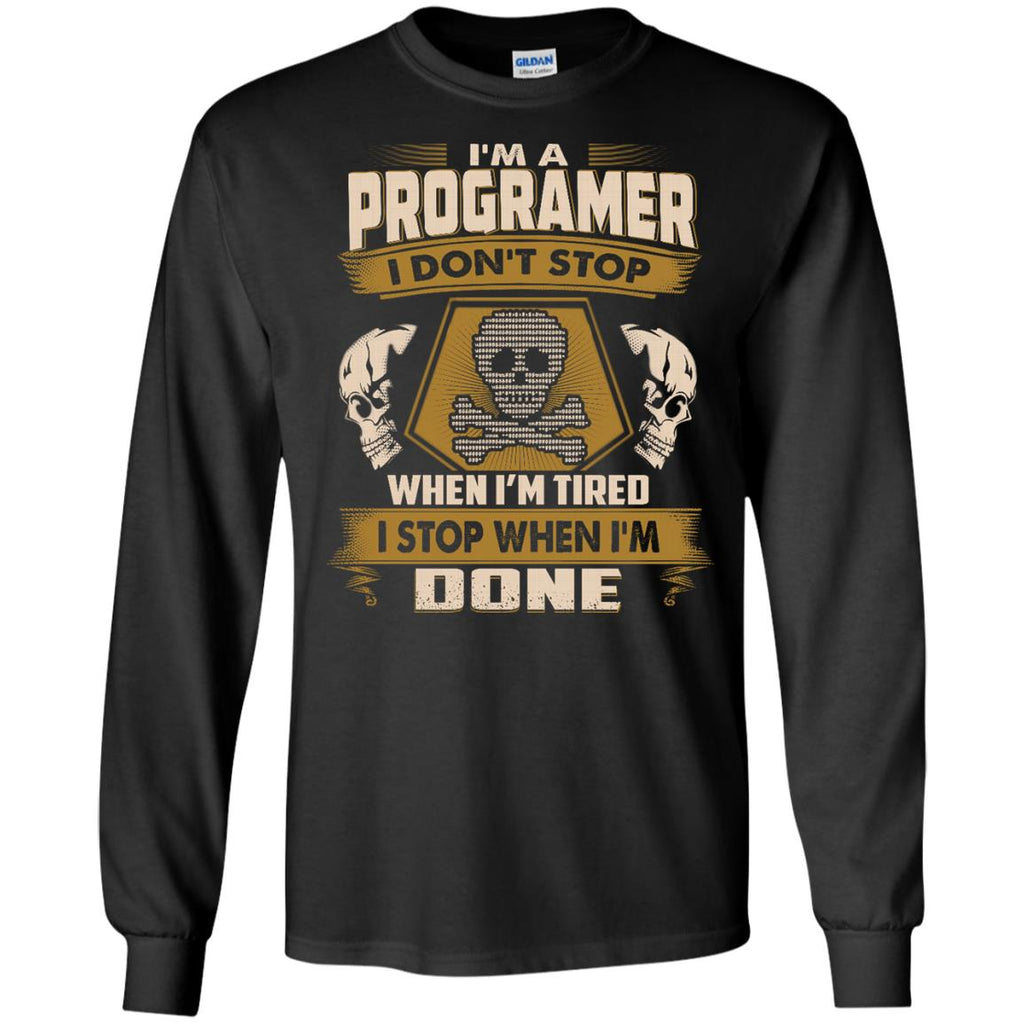Programer T Shirt - I Don't Stop When I'm Tired