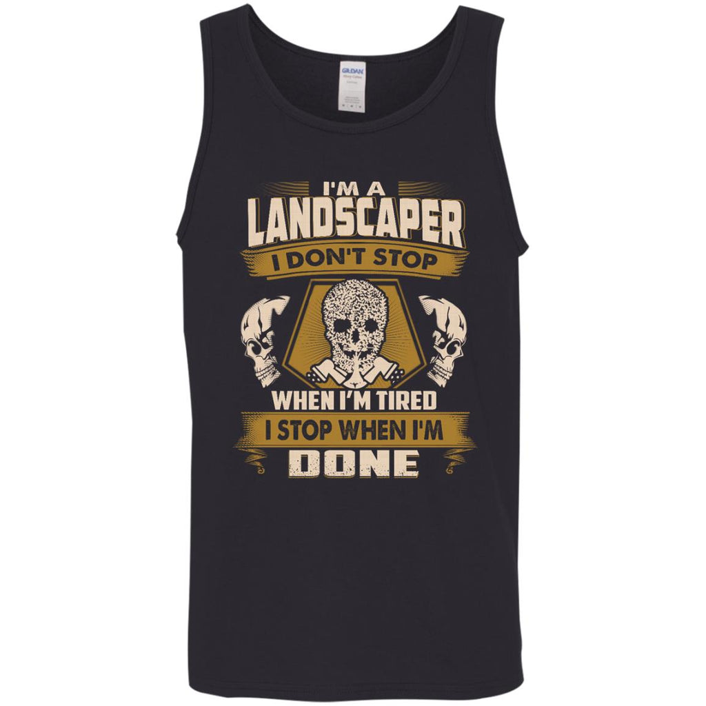 Landscaper T Shirt - I Don't Stop When I'm Tired