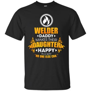 Welder Daddy Makes Their Daughter Happy Tee Shirt For Family