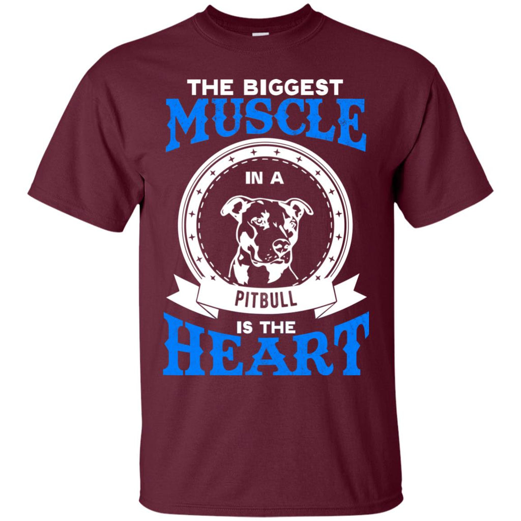 The Biggest Muscle In A Pitbull Is The Heart Bull Dog Tshirt