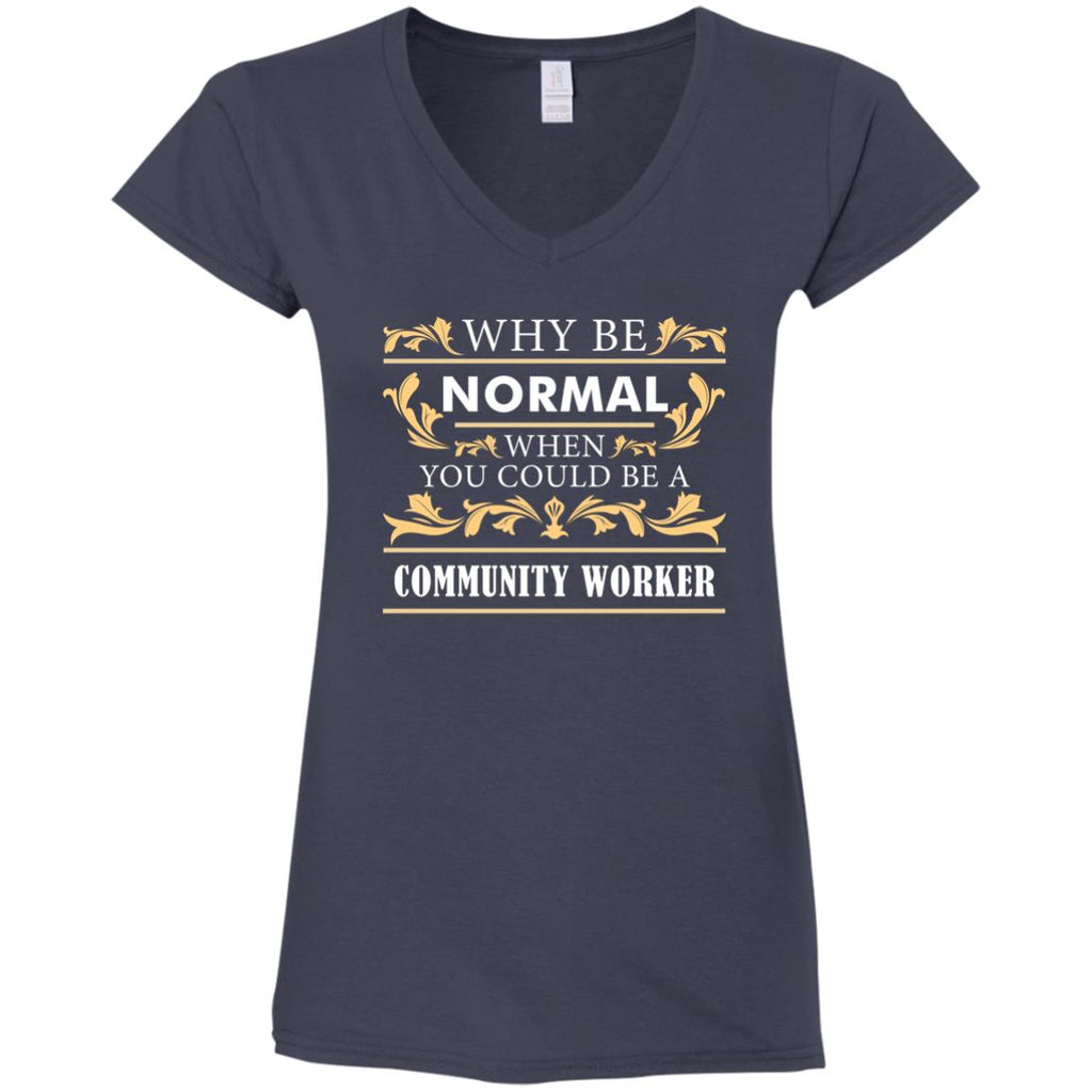 Why Be Normal When You Could Be A Community Worker Tee Shirt