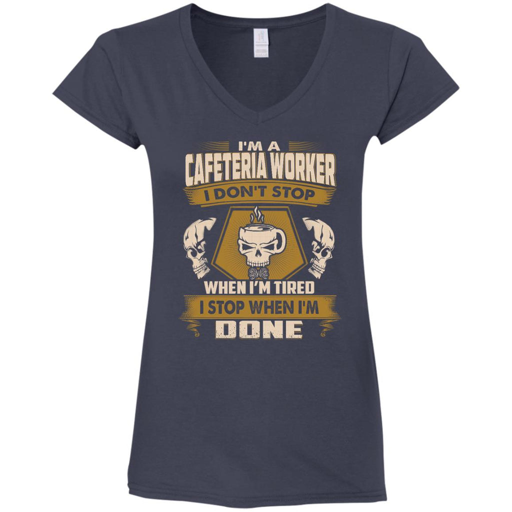 Cafeteria Worker Tshirt - I Don't Stop When I'm Tired