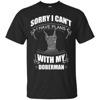 I Have Plans With My Doberman T Shirts