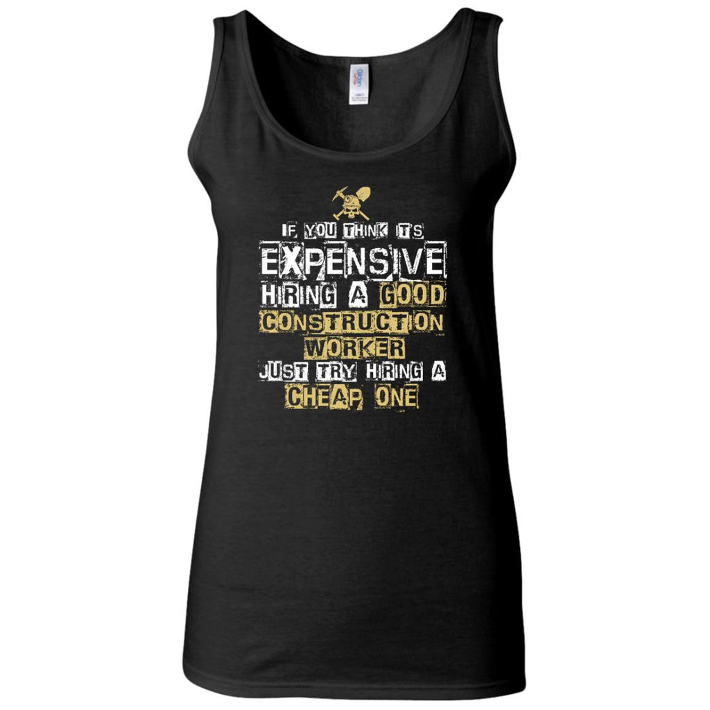 It's Expensive Hiring A Good Construction Worker Tee Shirt Gift