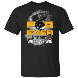For Ever Not Just When We Win Boston Bruins Shirt