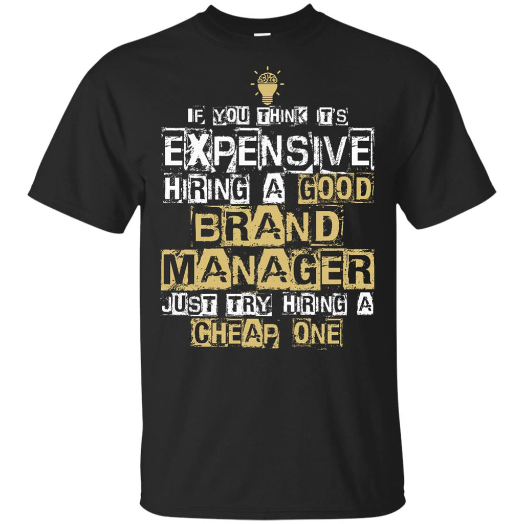 It's Expensive Hiring A Good Brand Manager Tee Shirt Gift
