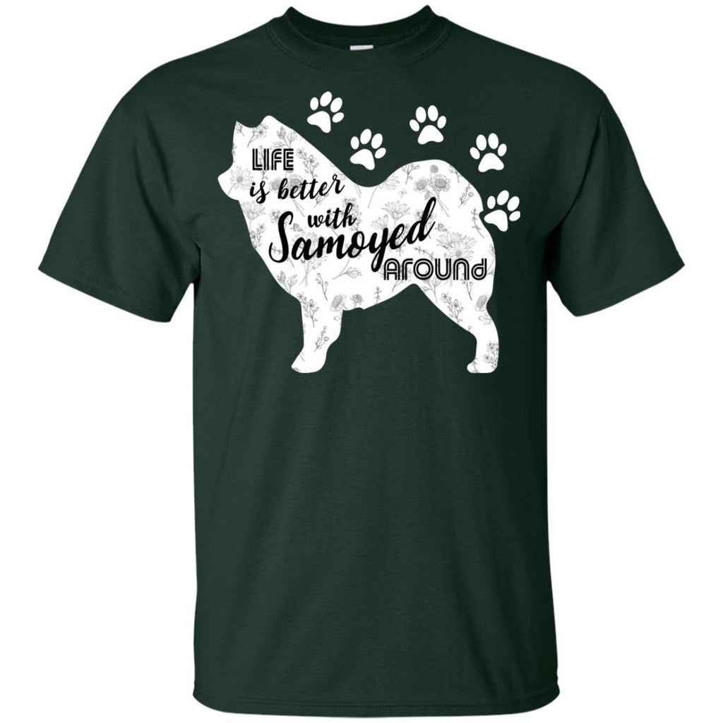 Life Is Better With Samoyed Around Sammy Dog Tee Shirt For Lover