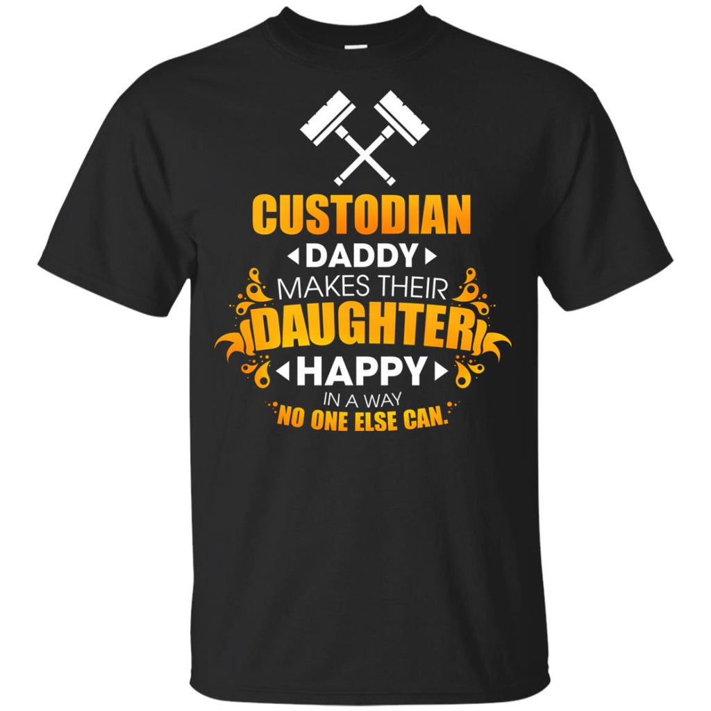 Custodian Daddy Makes Their Daughter Happy T Shirts