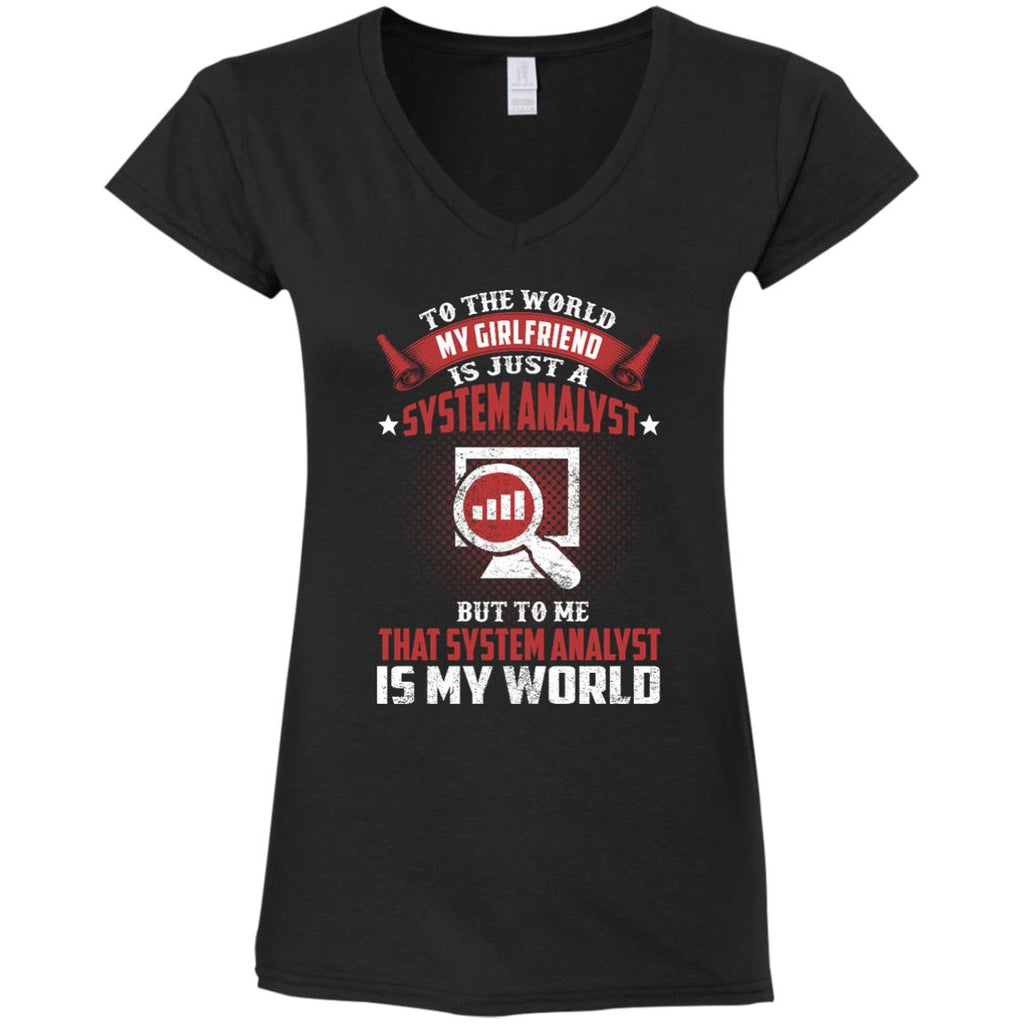 To The World My Girlfriend Is Just A System Analyst T Shirts