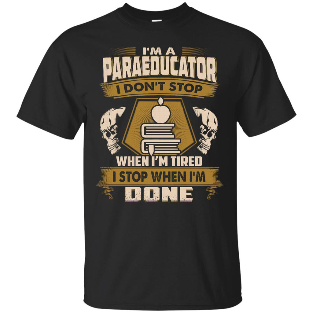 Black Paraeducator Tee Shirt I Don't Stop When I'm Tired Tshirt