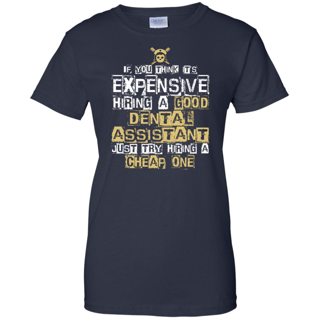 It's Expensive Hiring A Good Dental Assistant Tee Shirt Gift