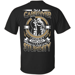 My Level Of Sarcasm Depends On Your Level Of Stupidity Caregiver T Shirts