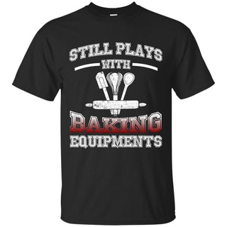 Still Plays With Baking T Shirt