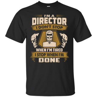 Director Tee Shirt - I Don't Stop When I'm Tired Gift Tshirt