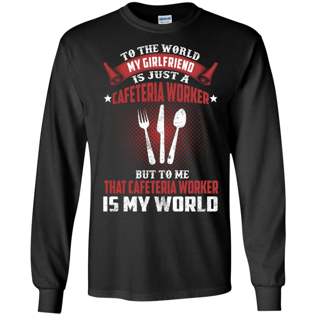 To The World My Girlfriend Is Just A Cafeteria Worker T Shirts