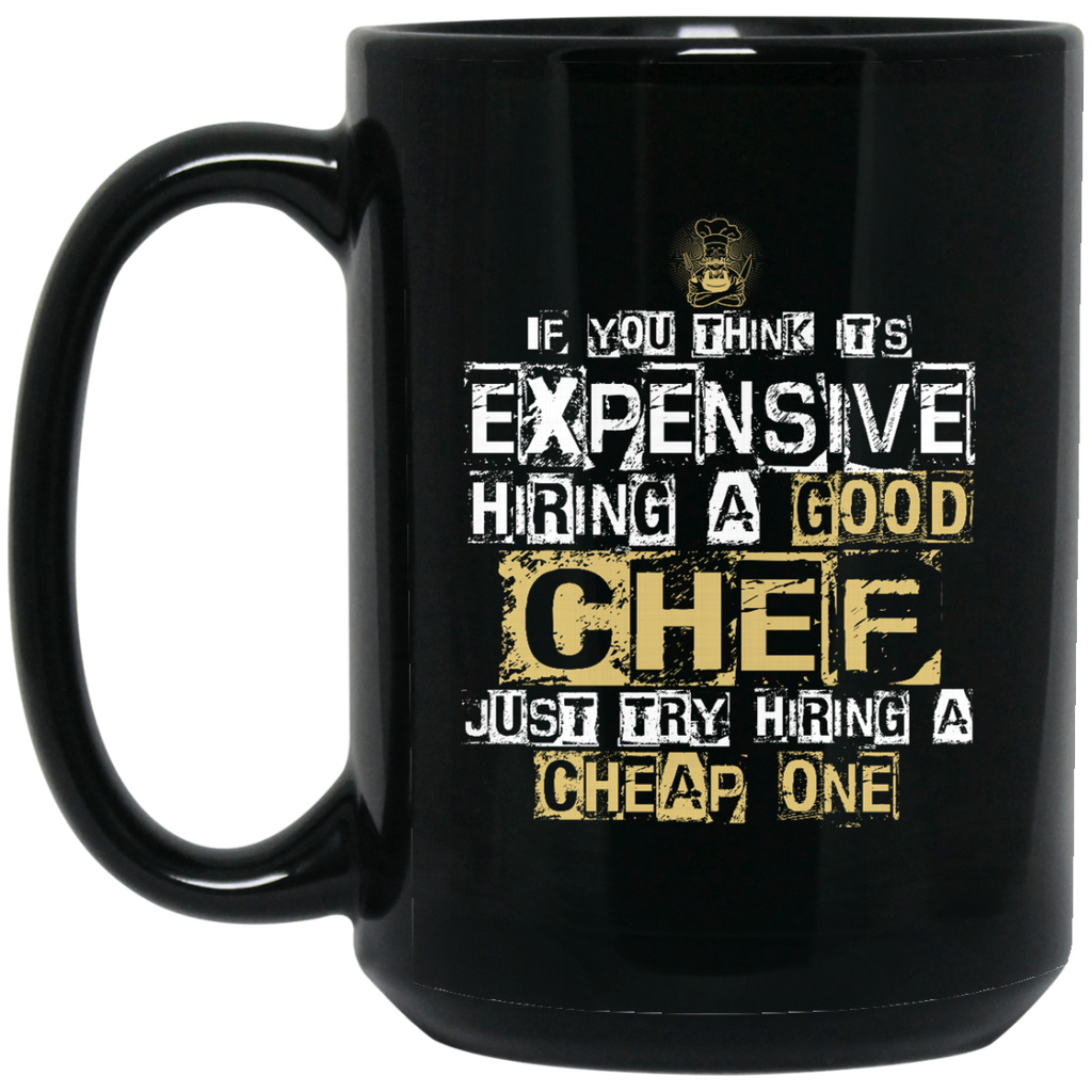It's Expensive Hiring A Good Chef Mugs