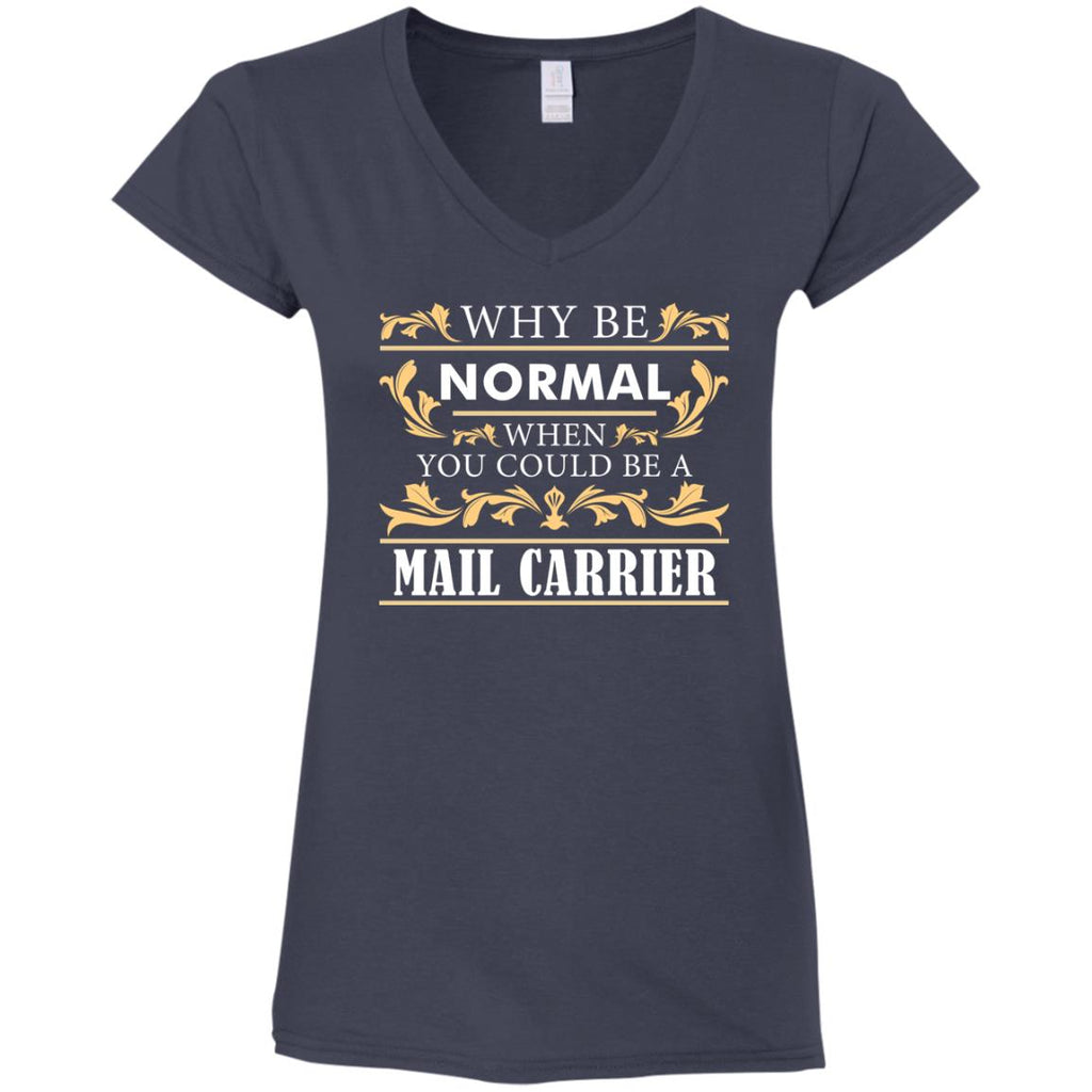 Why Be Normal When You Could Be A Mail Carrier Tee Shirt Gift