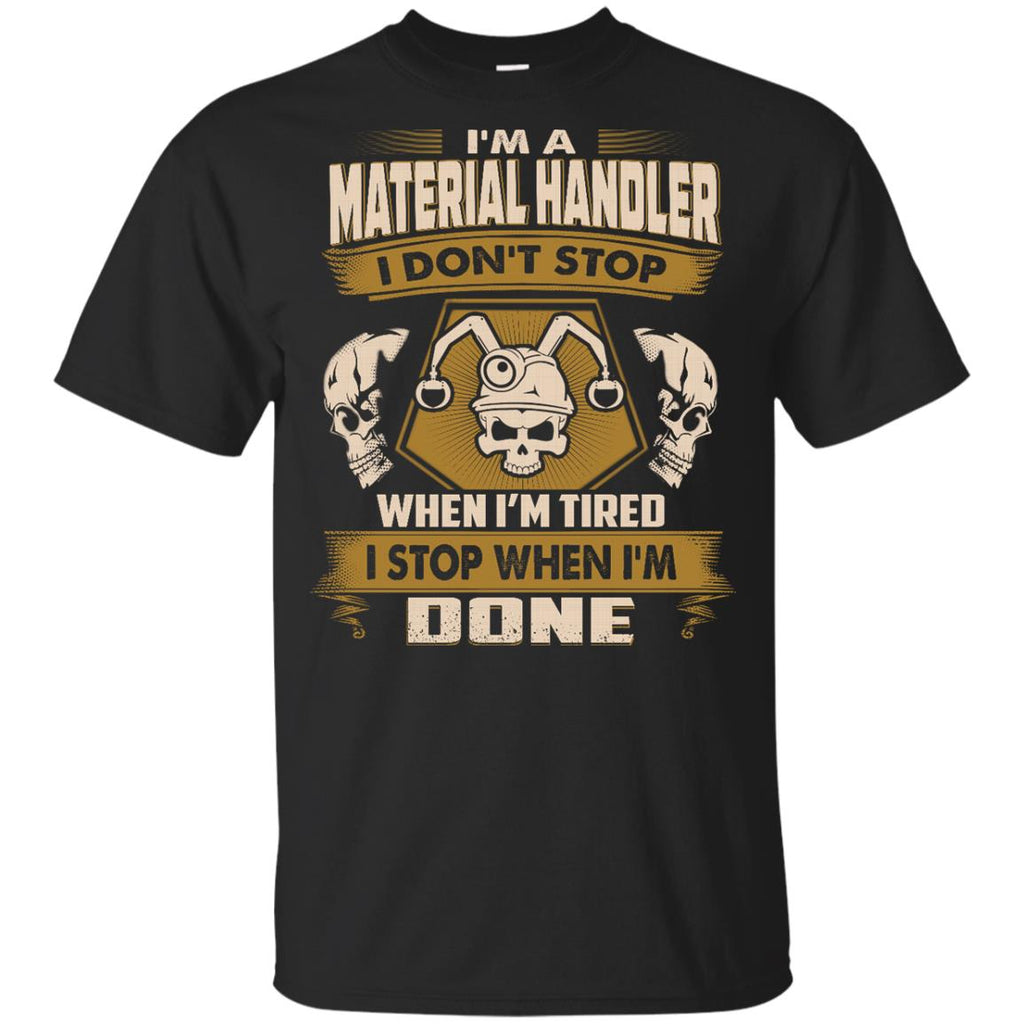 Material Handler Tee Shirt I Don't Stop When I'm Tired Tshirt