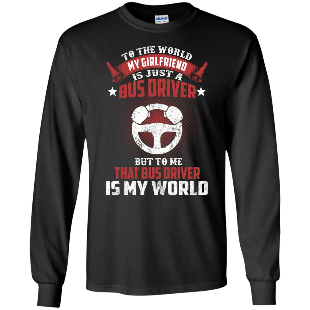 To The World My Girlfriend Is Just A Bus Driver T Shirts