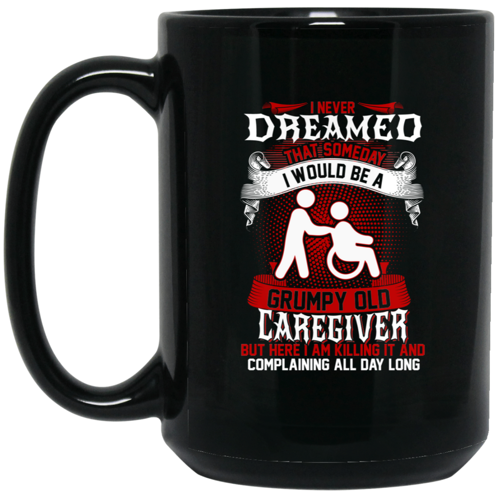 I Would Be A Grumpy Caregiver Mugs