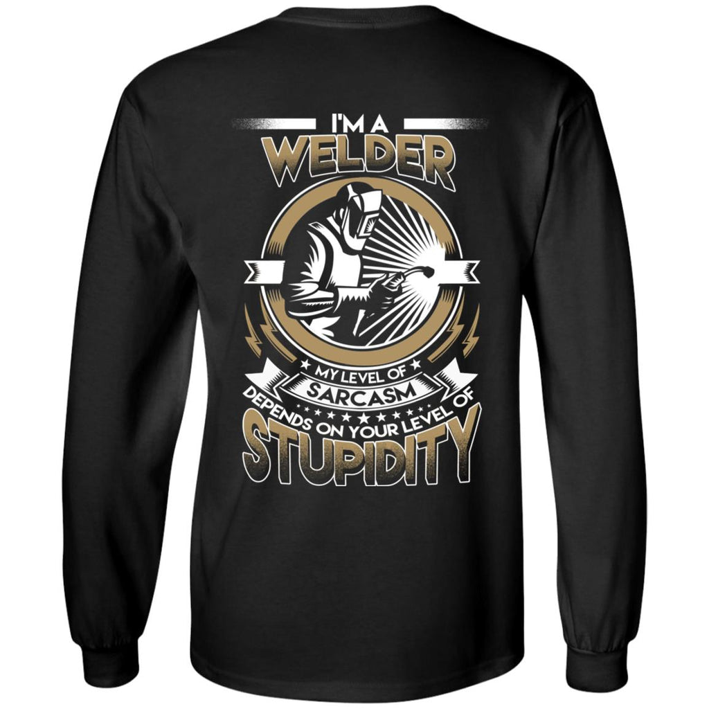 My Level Of Sarcasm Depends On Your Level Of Stupidity Welder T Shirts