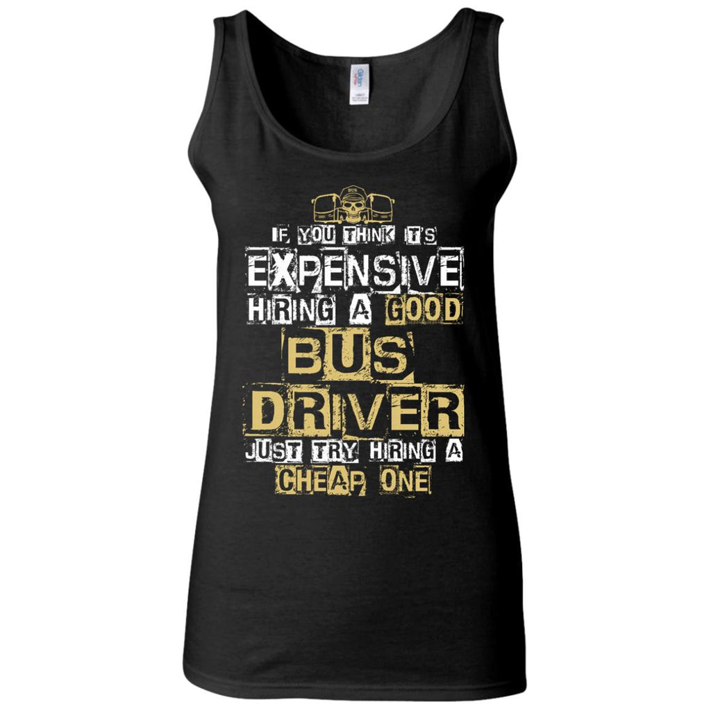 It's Expensive Hiring A Good Bus Driver Tee Shirt Gift