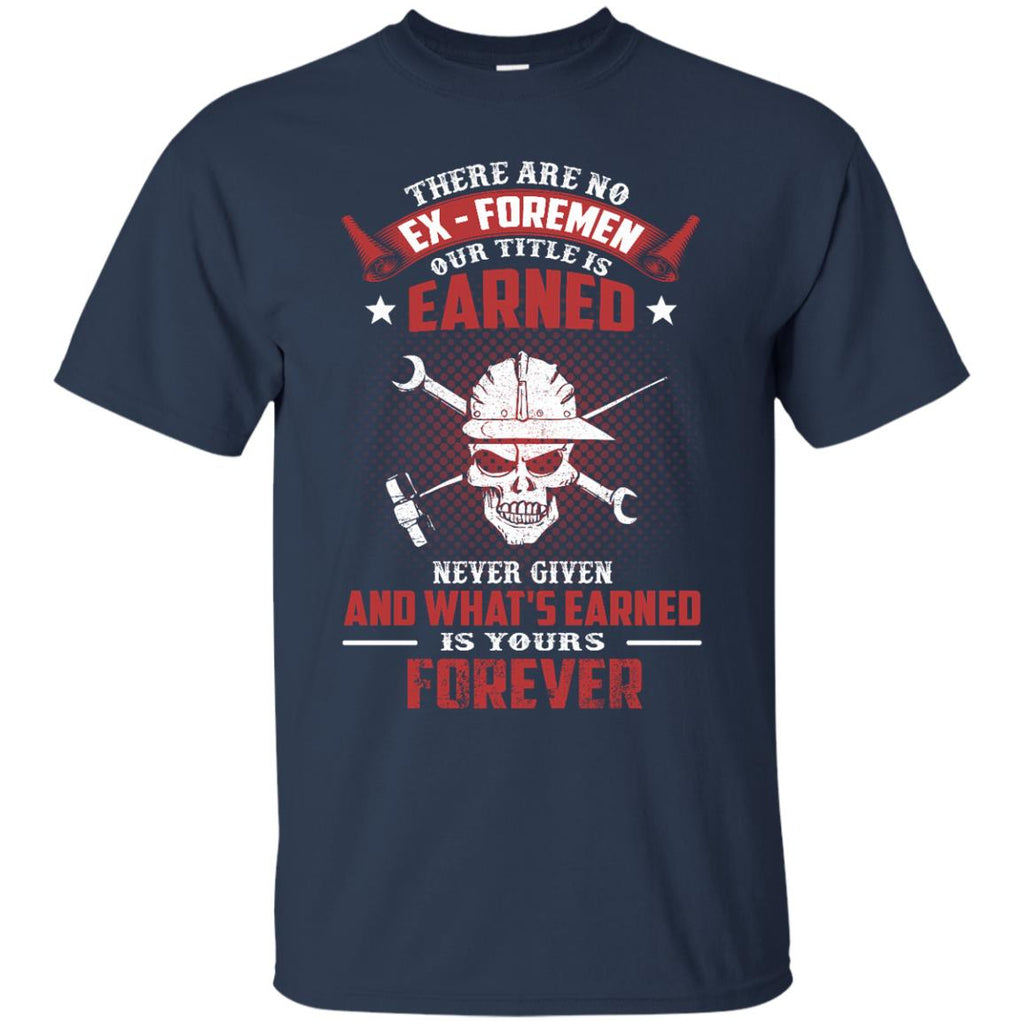Foreman Tee Shirt shows There are no EX - Foremen our titles is Earned