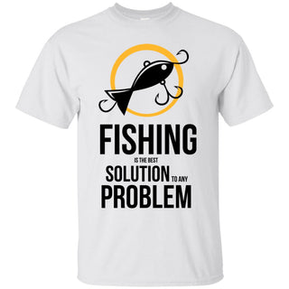 Fishing Is The Best Solution To Any Problem T Shirts