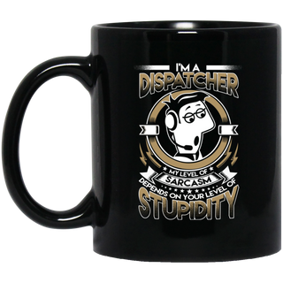 My Level Of Sarcasm Depends On Your Level Of Stupidity Dispatcher Mugs