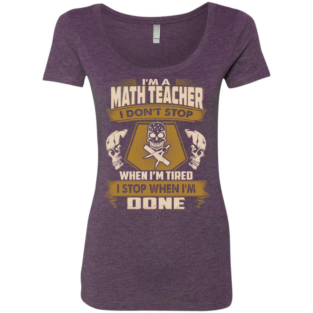 Math Teacher Tee Shirt - I Don't Stop When I'm Tired Tshirt