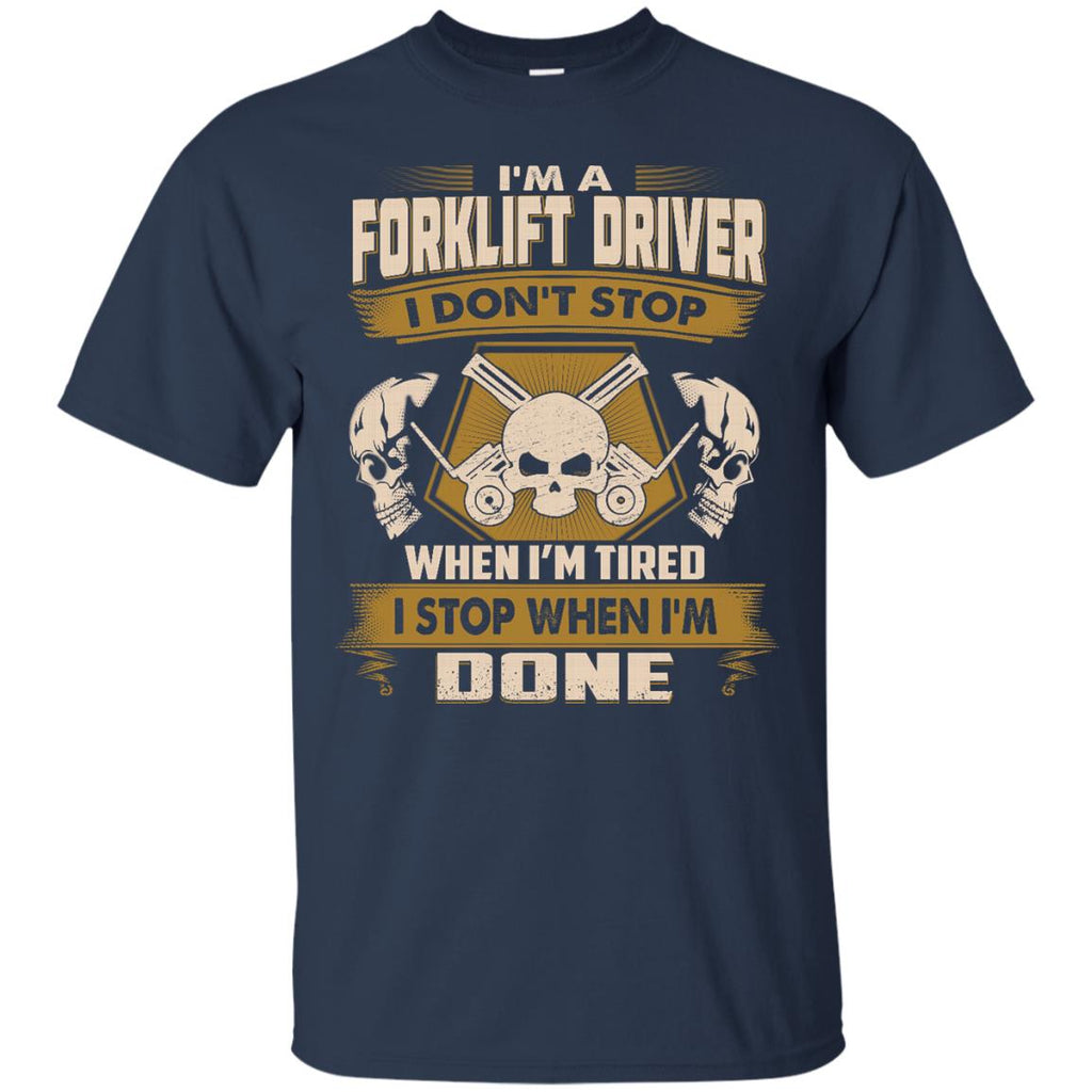 Forklift Driver Tee Shirt - I Don't Stop When I'm Tired Tshirt